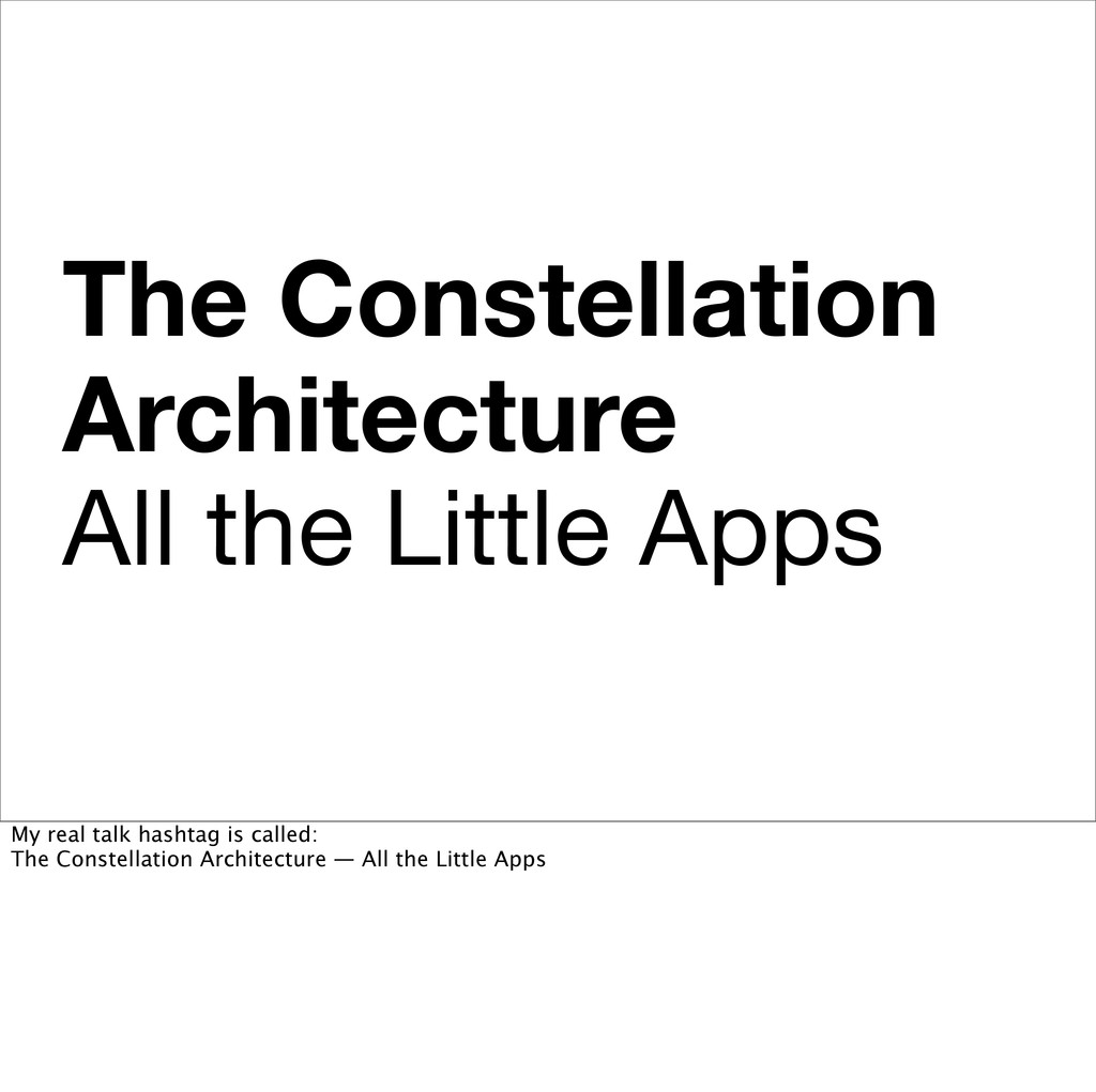 The Constellation Architecture All the Little A...