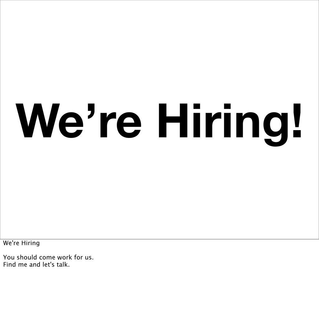 We're Hiring! We're Hiring You should come work...