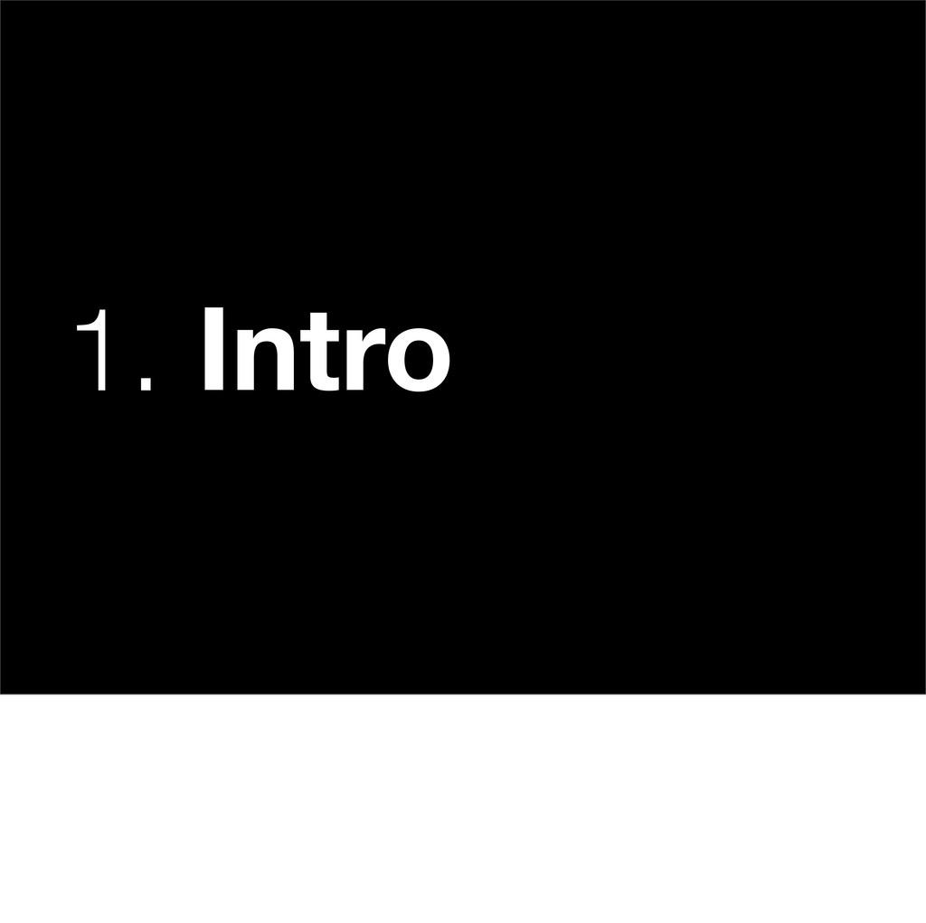 1. Intro