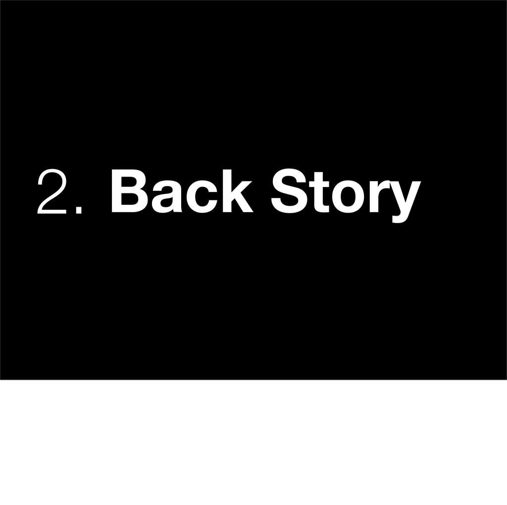 2. Back Story