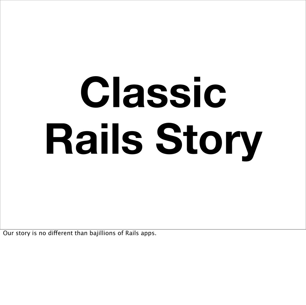 Classic Rails Story Our story is no different t...