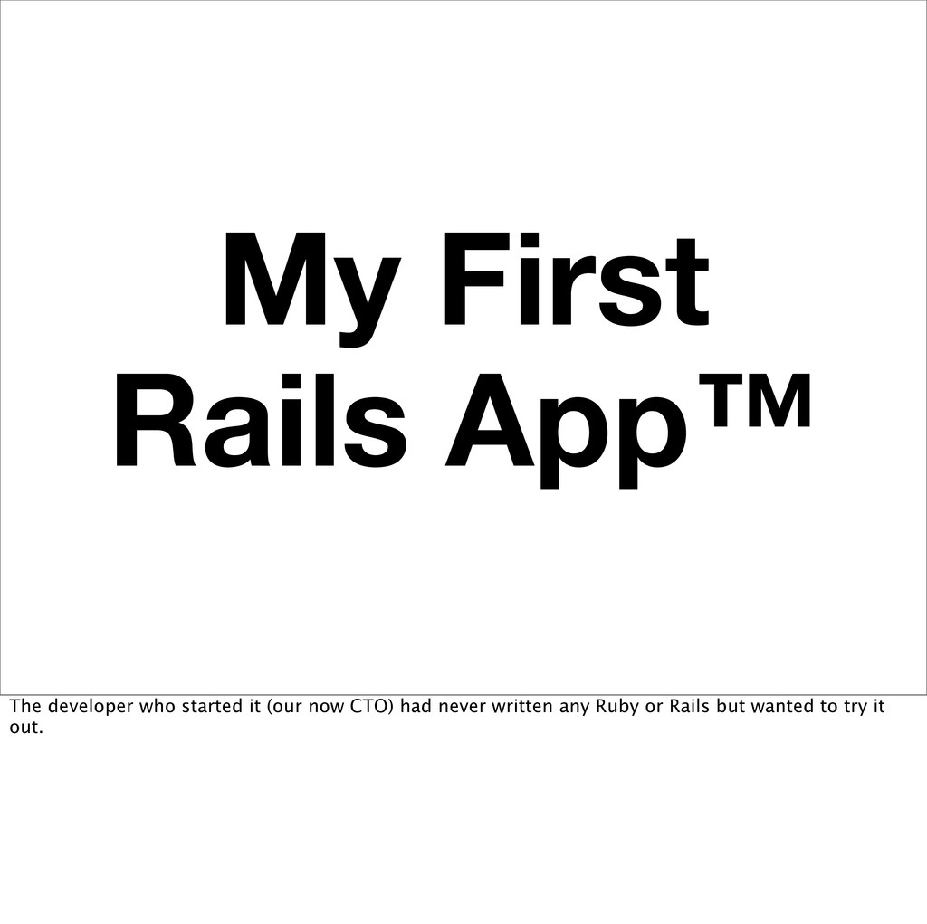 My First Rails App™ The developer who started i...