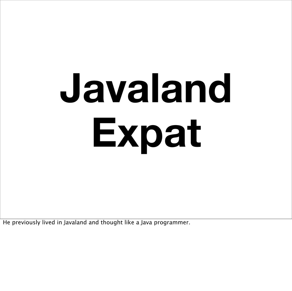 Javaland Expat He previously lived in Javaland ...