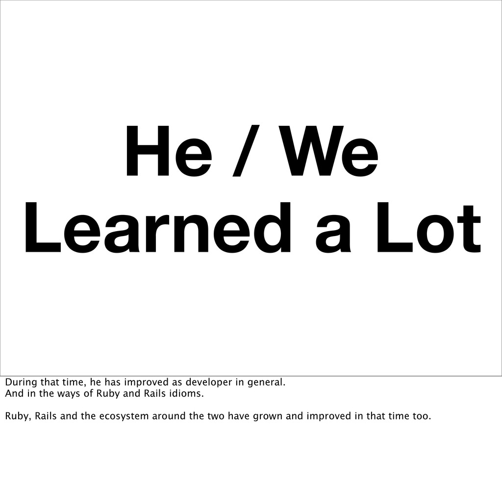 He / We Learned a Lot During that time, he has ...