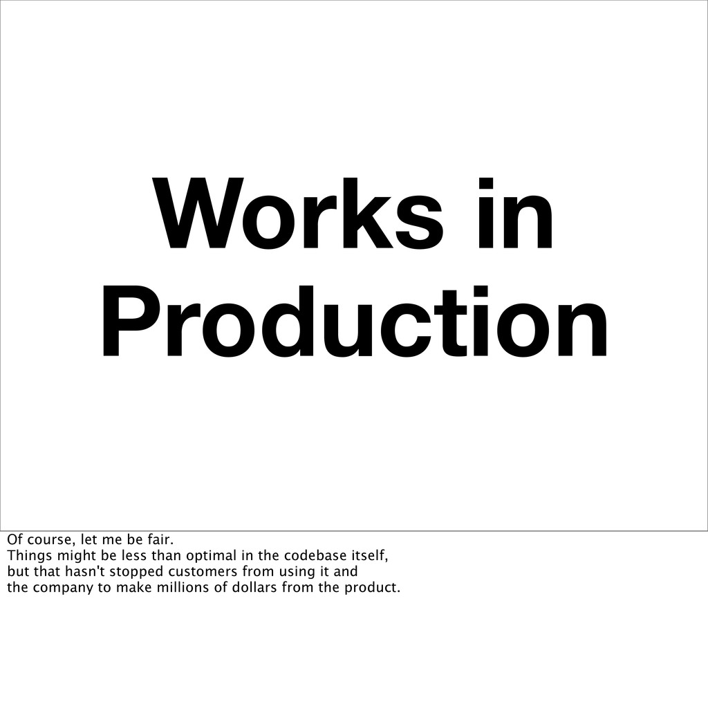 Works in Production Of course, let me be fair. ...