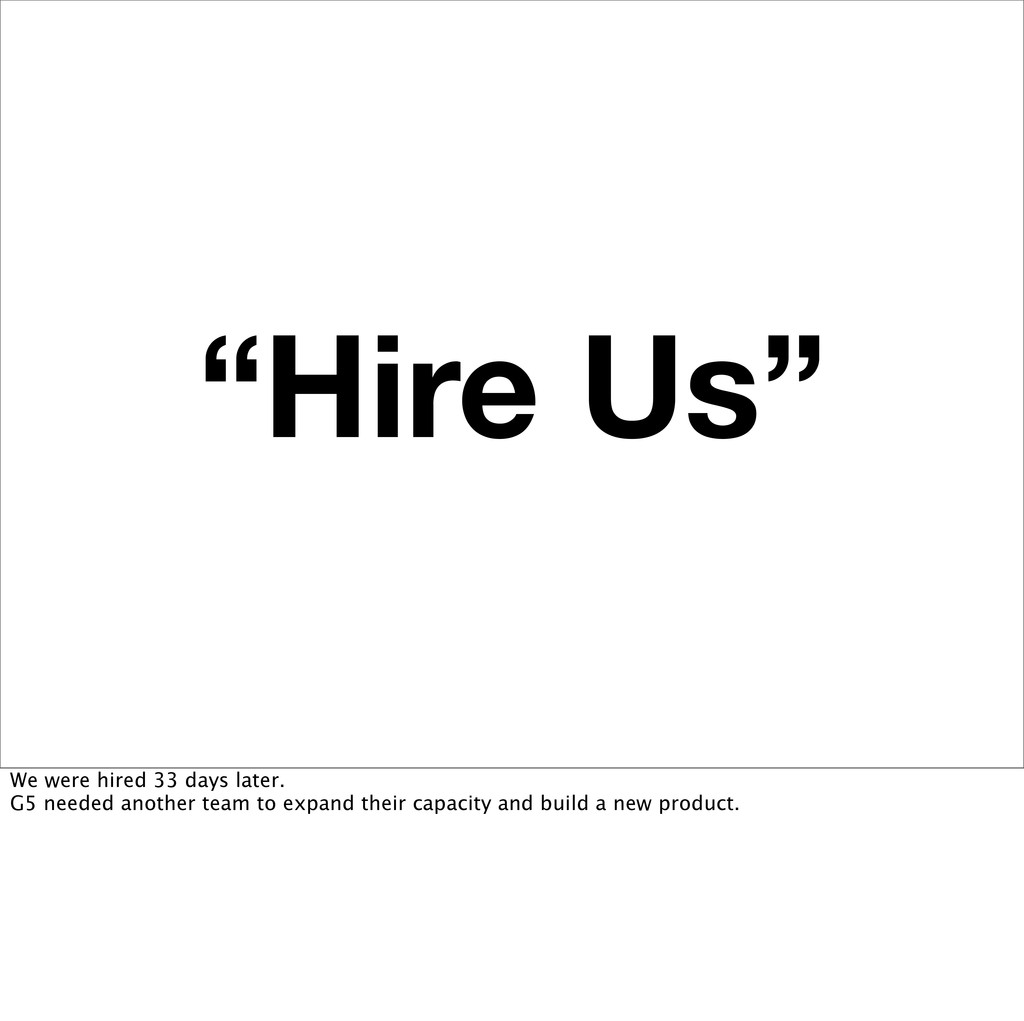 """""""Hire Us"""" We were hired 33 days later. G5 neede..."""