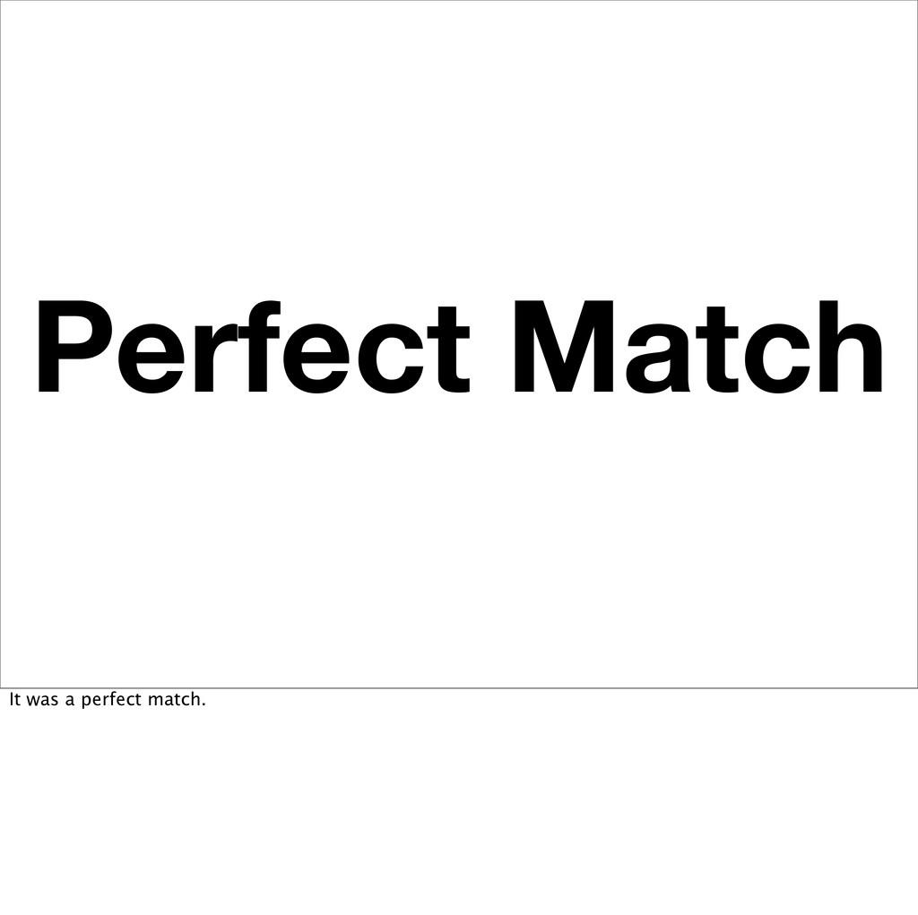 Perfect Match It was a perfect match.