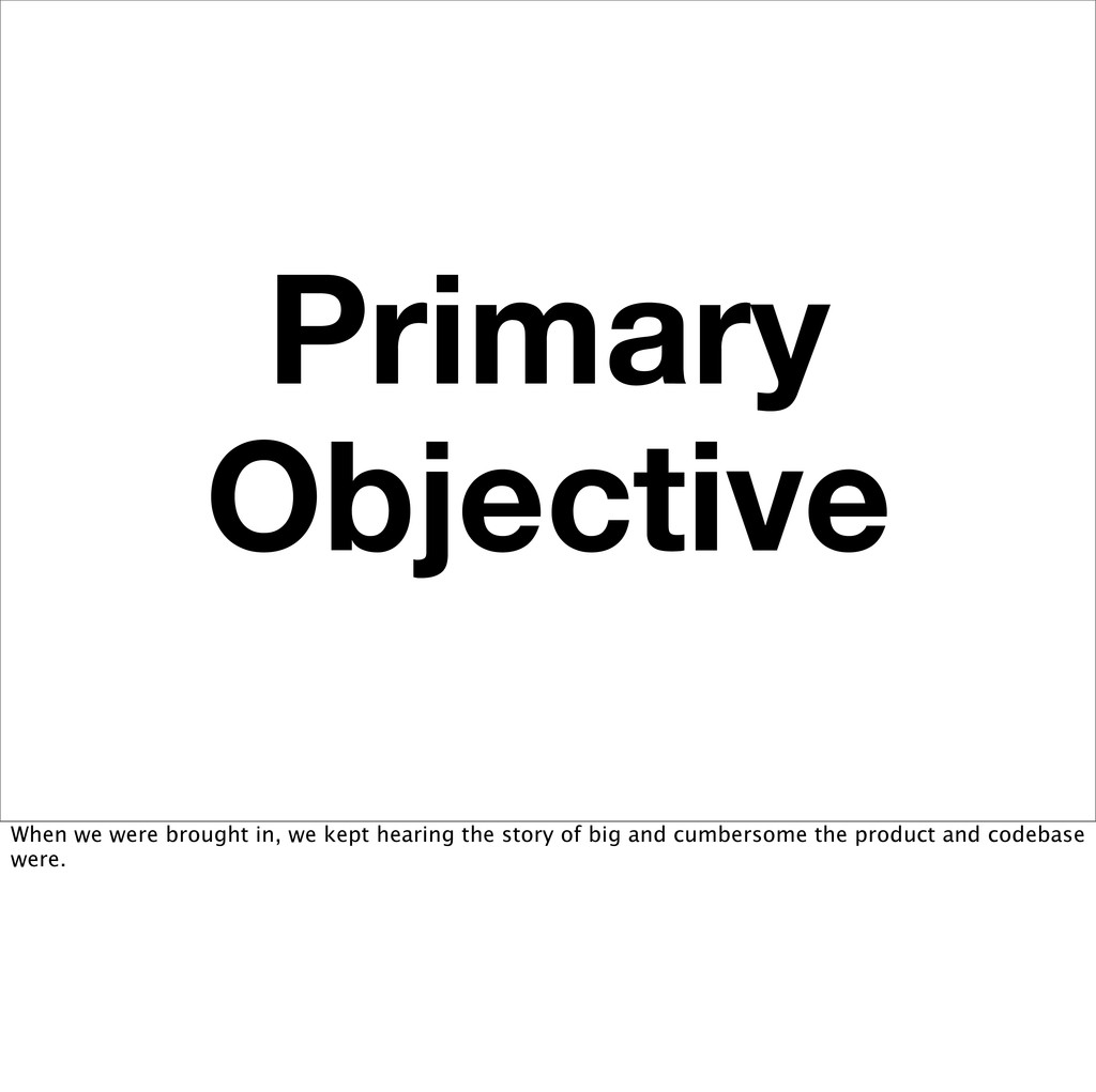 Primary Objective When we were brought in, we k...