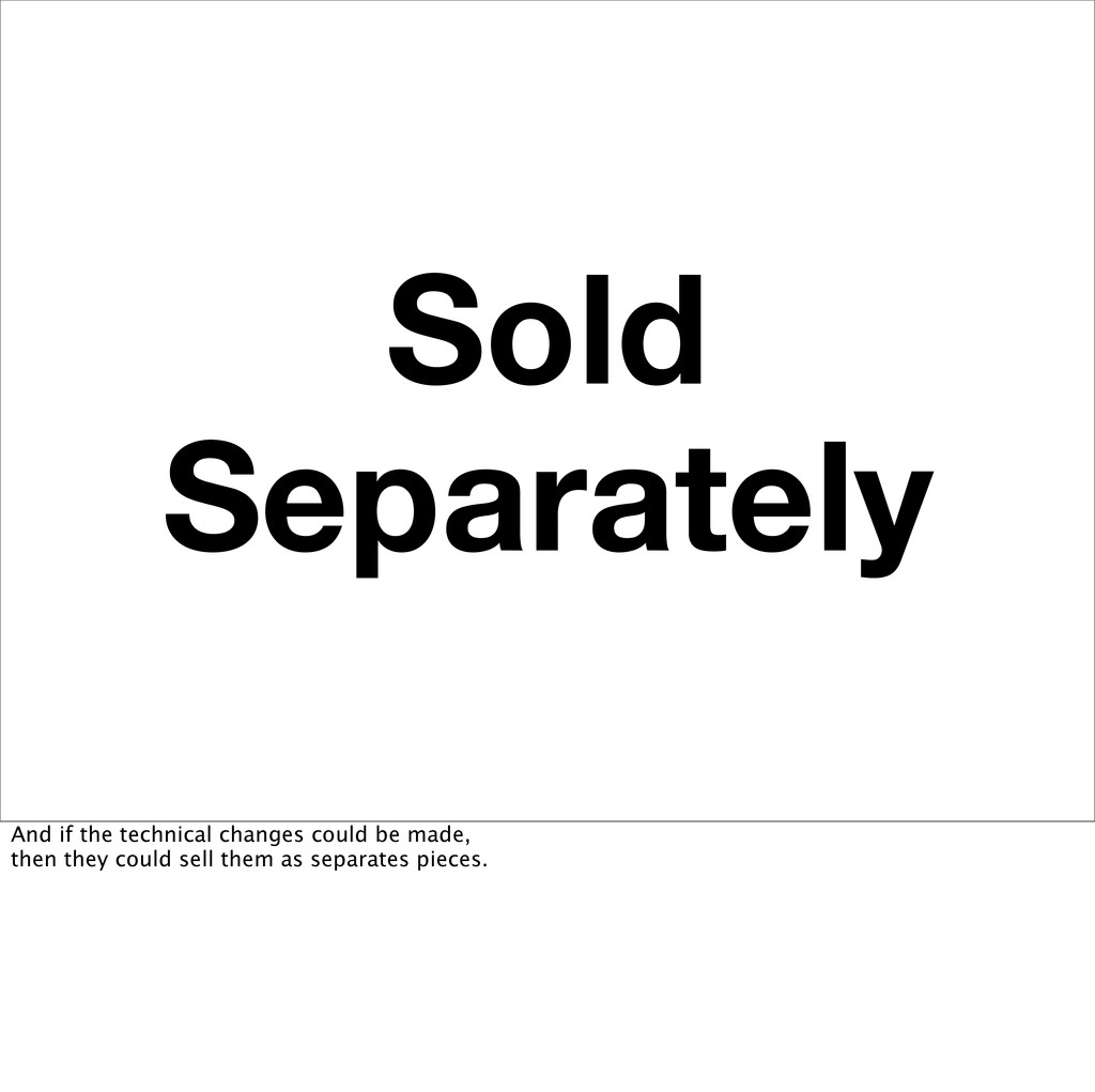 Sold Separately And if the technical changes co...