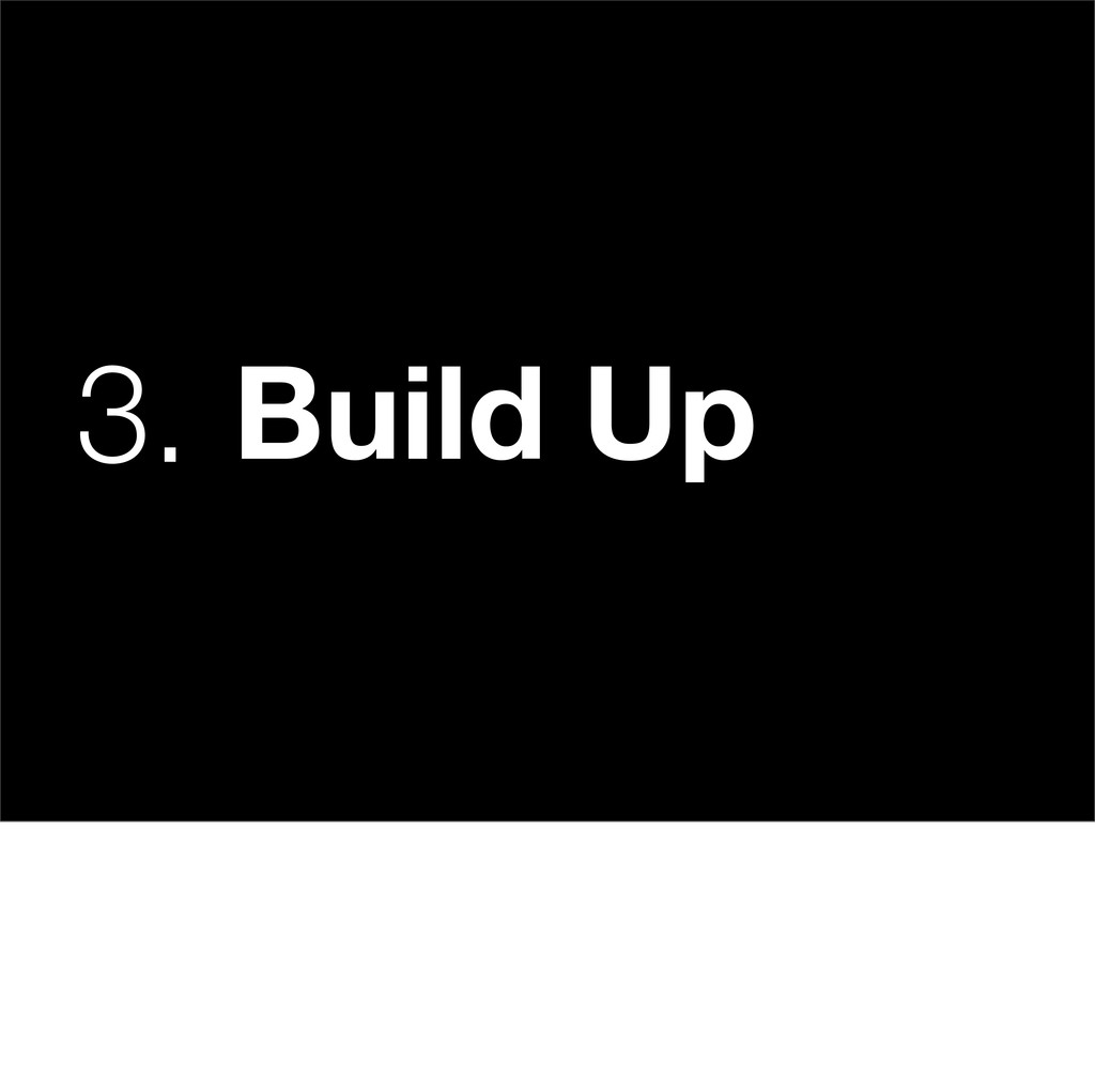 3. Build Up