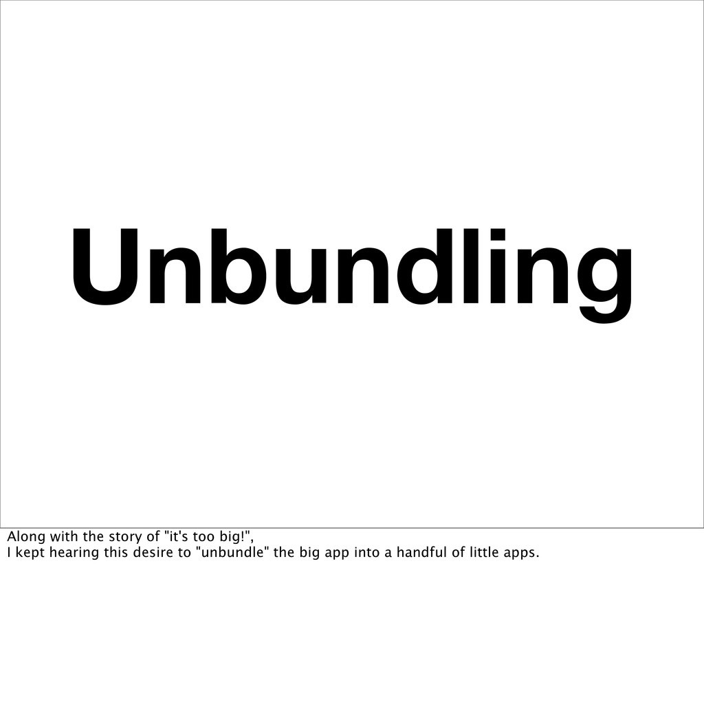"""Unbundling Along with the story of """"it's too bi..."""