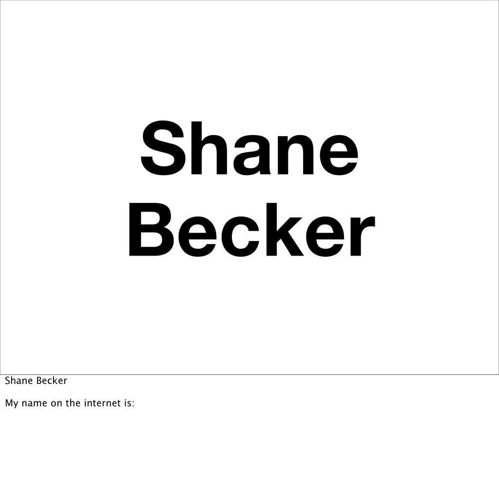 Shane Becker Shane Becker My name on the intern...