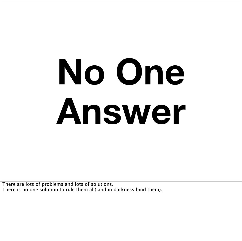 No One Answer There are lots of problems and lo...