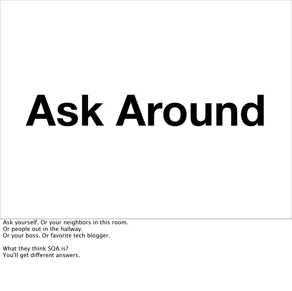Ask Around Ask yourself. Or your neighbors in t...