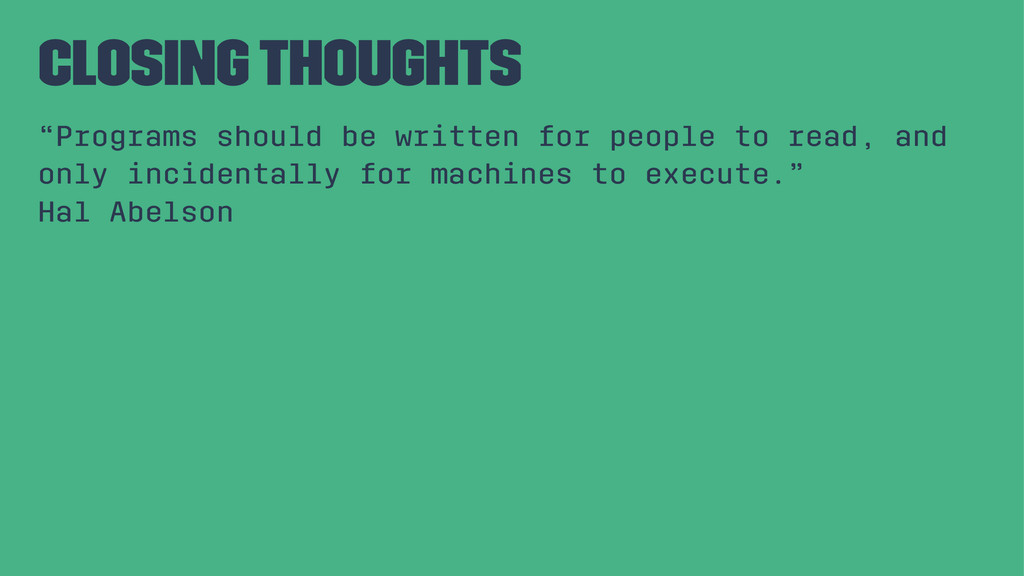 """Closing thoughts """"Programs should be written fo..."""
