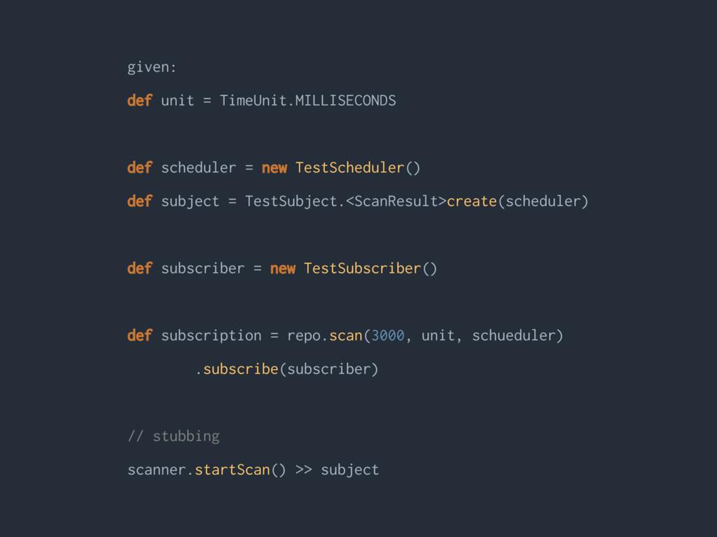 given: def unit = TimeUnit.MILLISECONDS def sch...