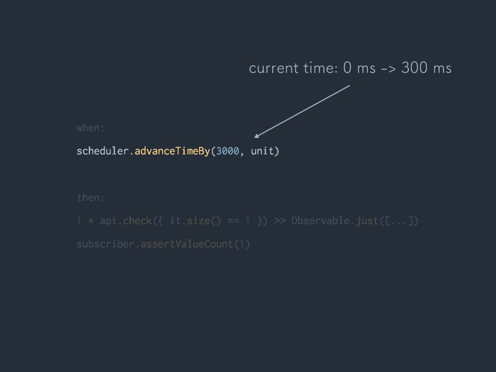 when: scheduler.advanceTimeBy(3000, unit) then:...