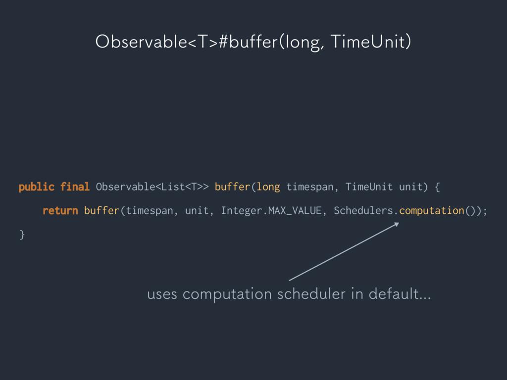 public final Observable<List<T>> buffer(long ti...