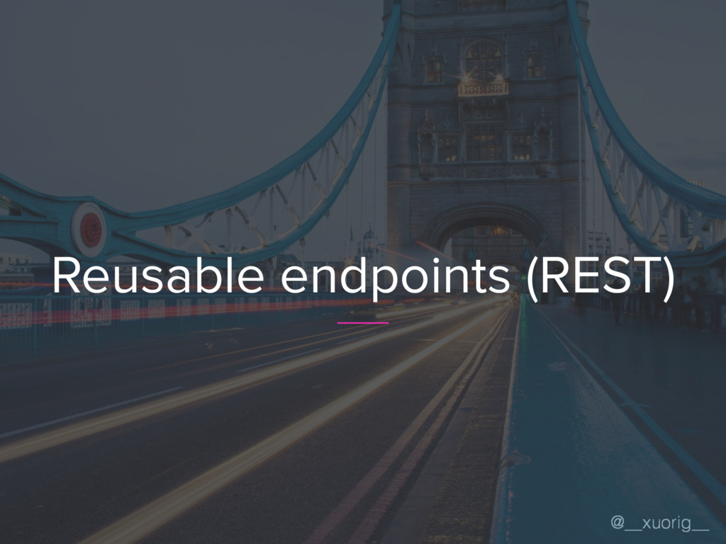 @__xuorig__ Reusable endpoints (REST)
