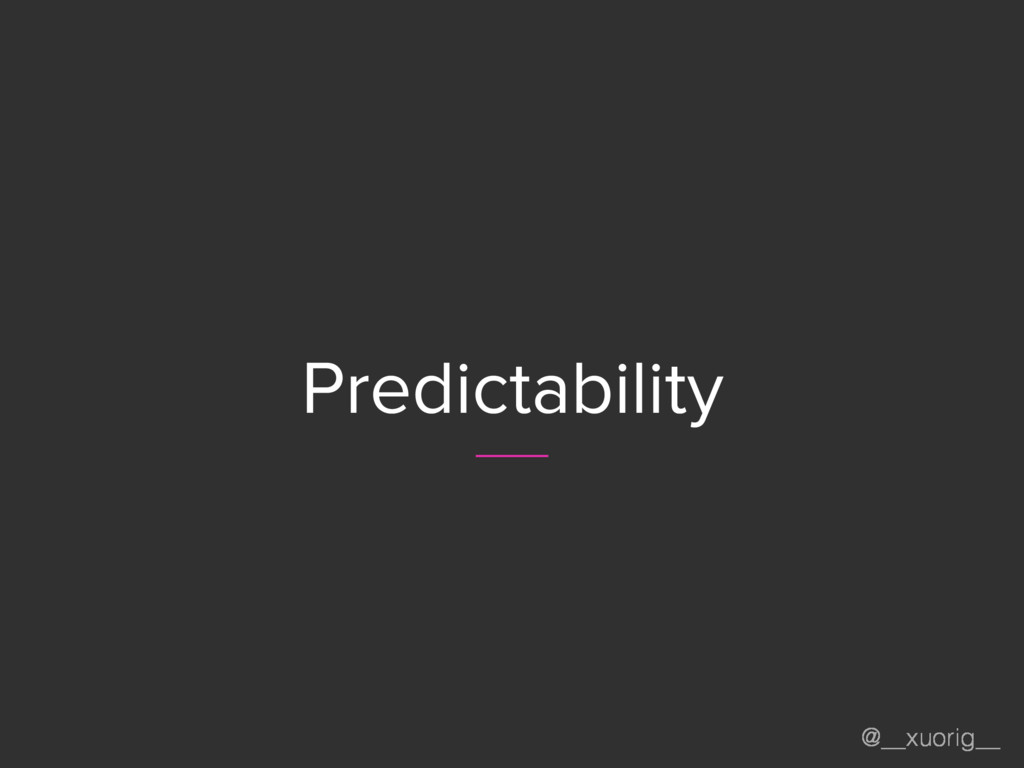 @__xuorig__ Predictability