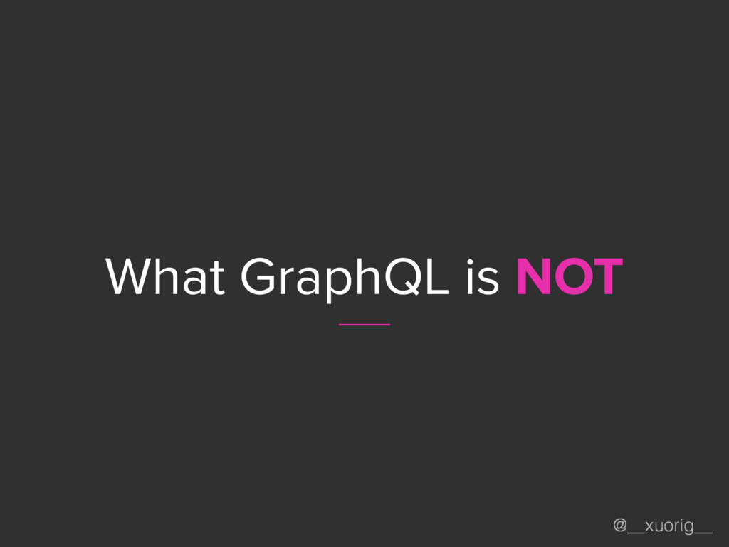@__xuorig__ What GraphQL is NOT