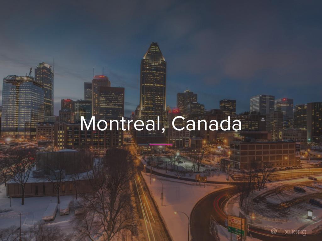@__xuorig__ Montreal, Canada