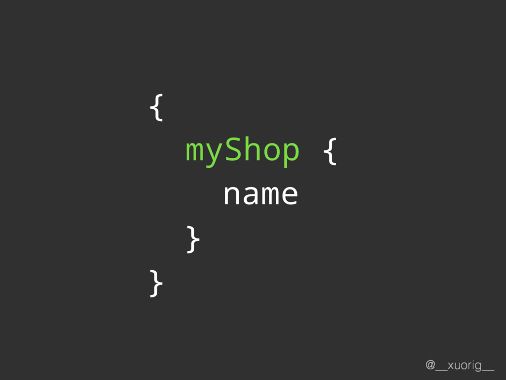 @__xuorig__ { myShop { name } }