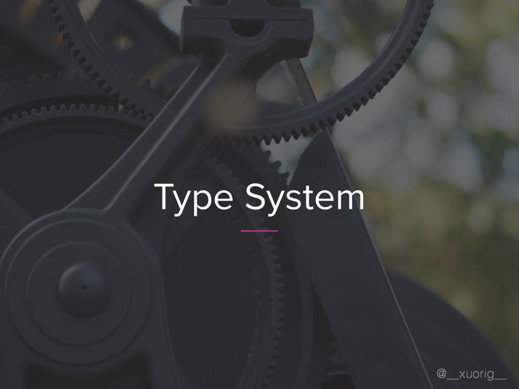@__xuorig__ Type System