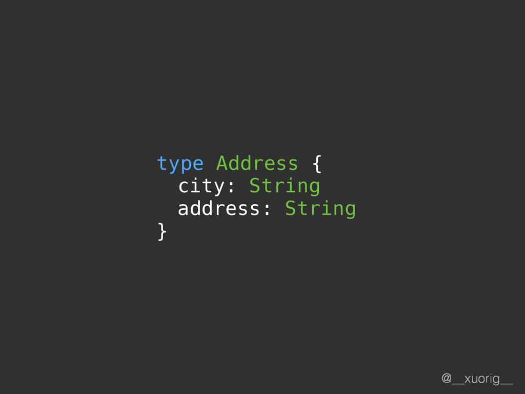 @__xuorig__ type Address { city: String address...