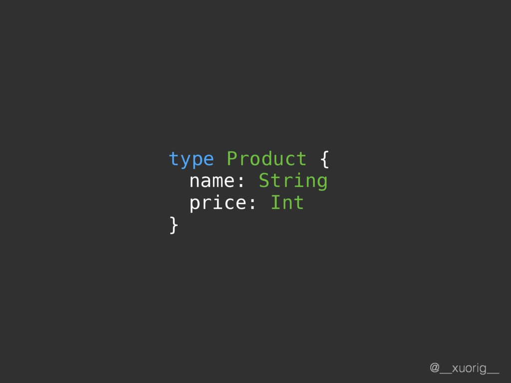 @__xuorig__ type Product { name: String price: ...