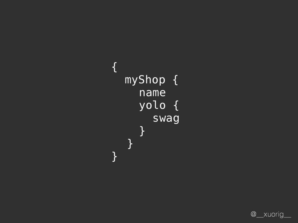 @__xuorig__ { myShop { name yolo { swag } } }