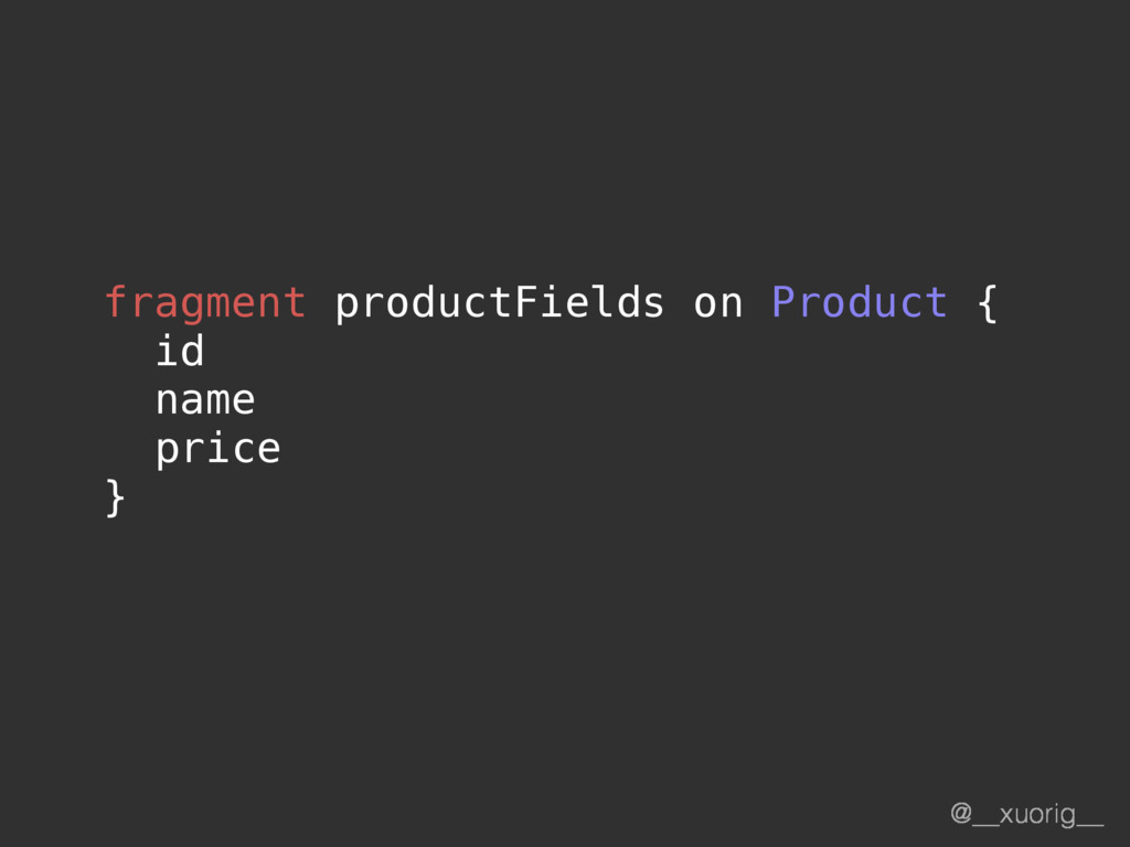 @__xuorig__ fragment productFields on Product {...