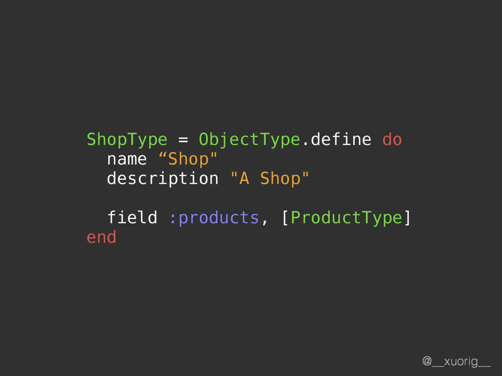 @__xuorig__ ShopType = ObjectType.define do nam...