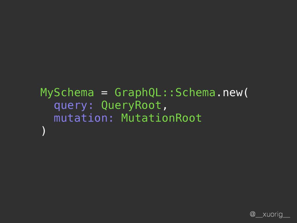 @__xuorig__ MySchema = GraphQL::Schema.new( que...