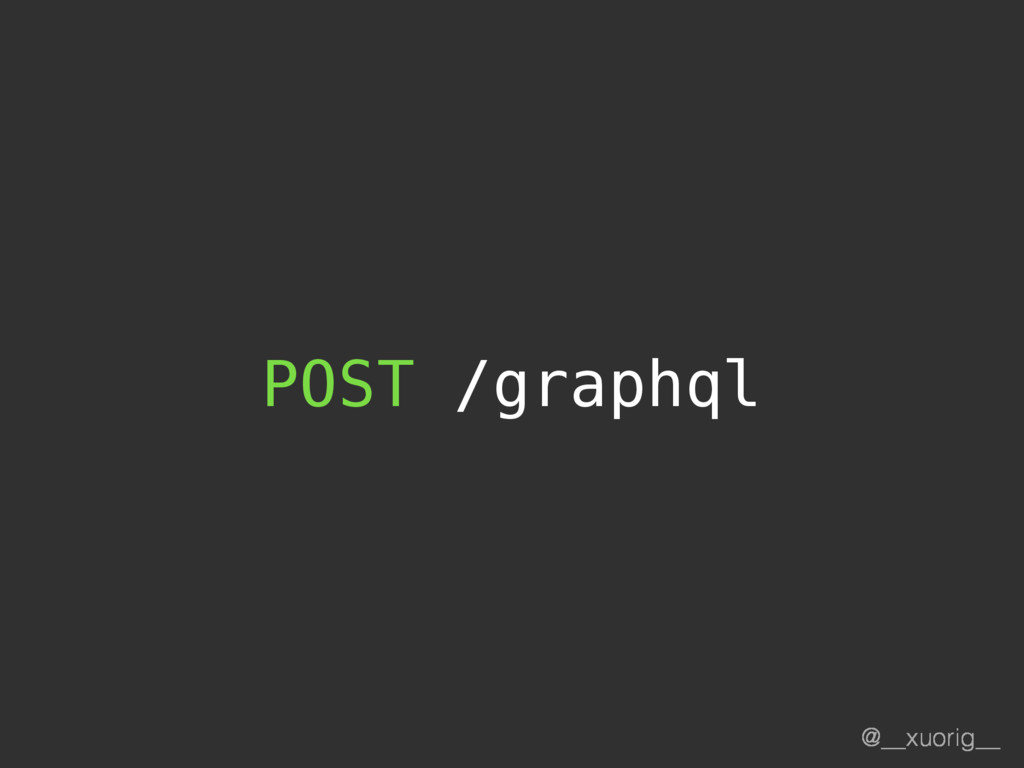 @__xuorig__ POST /graphql