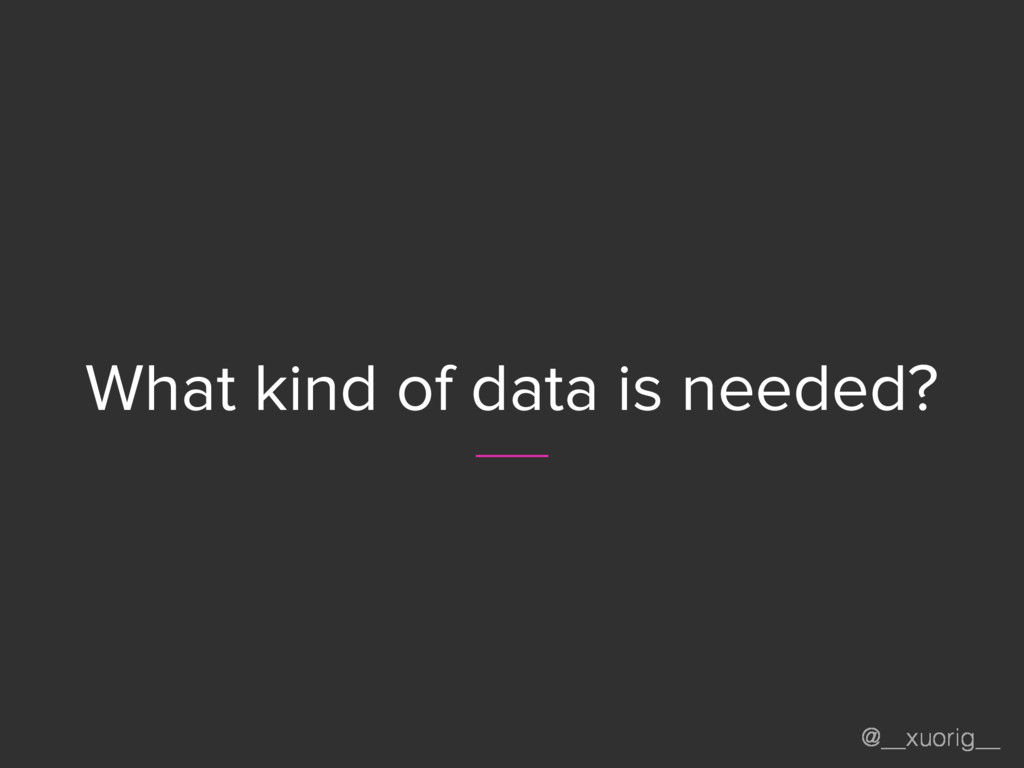 @__xuorig__ What kind of data is needed?