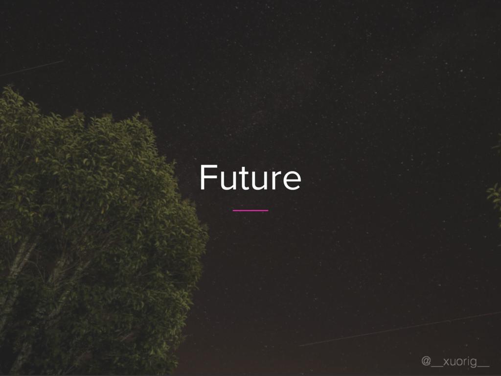 @__xuorig__ Future