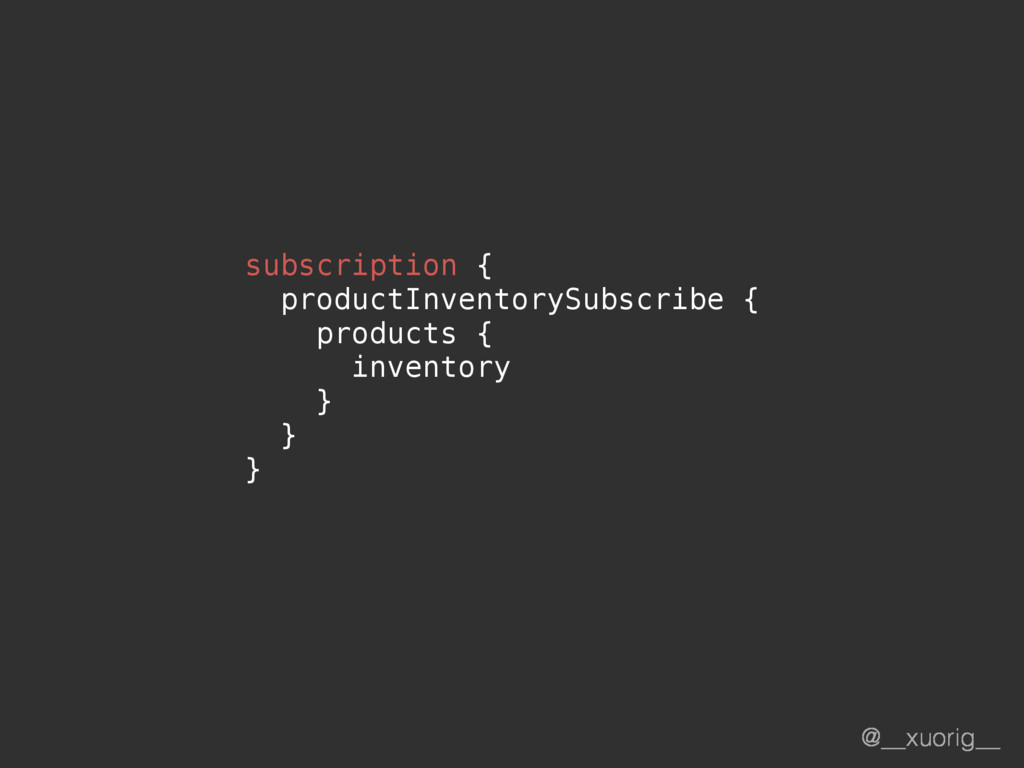 @__xuorig__ subscription { productInventorySubs...