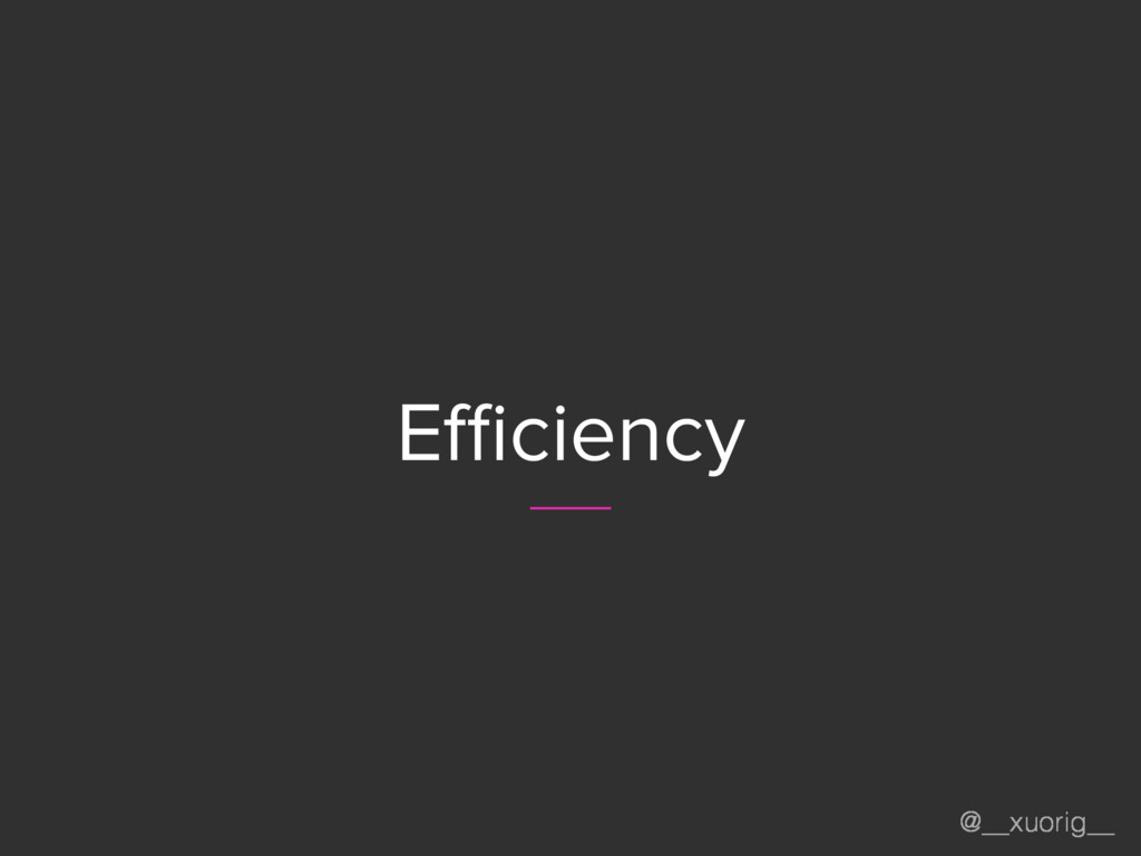 @__xuorig__ Efficiency