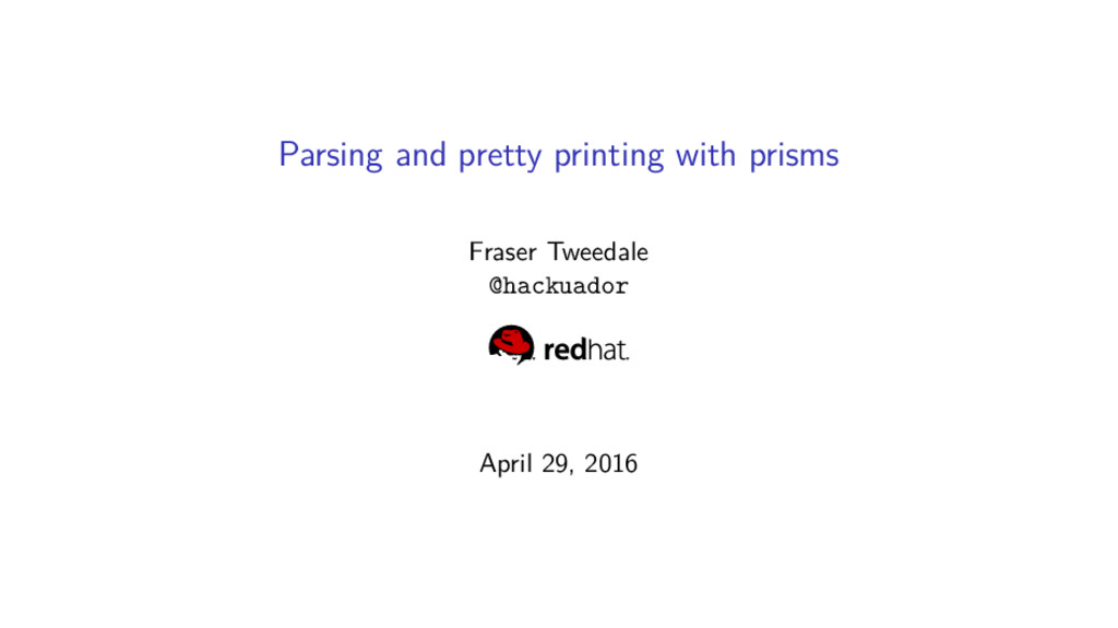 Parsing and pretty printing with prisms Fraser ...