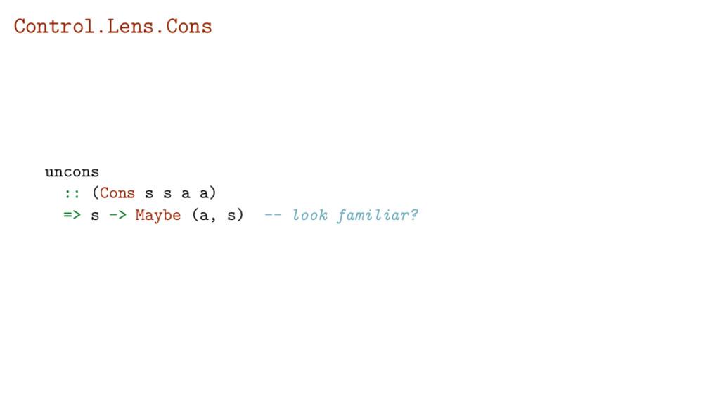 Control.Lens.Cons uncons :: (Cons s s a a) => s...
