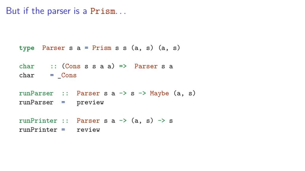 But if the parser is a Prism. . . type Parser s...