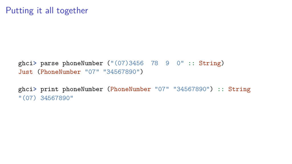 Putting it all together ghci> parse phoneNumber...