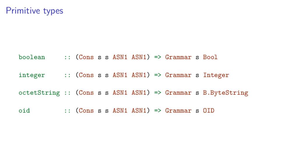 Primitive types boolean :: (Cons s s ASN1 ASN1)...