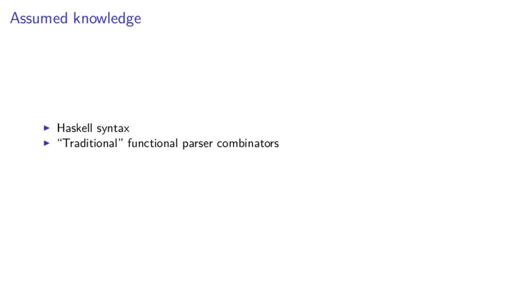 """Assumed knowledge Haskell syntax """"Traditional"""" ..."""