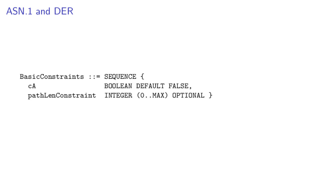ASN.1 and DER BasicConstraints ::= SEQUENCE { c...