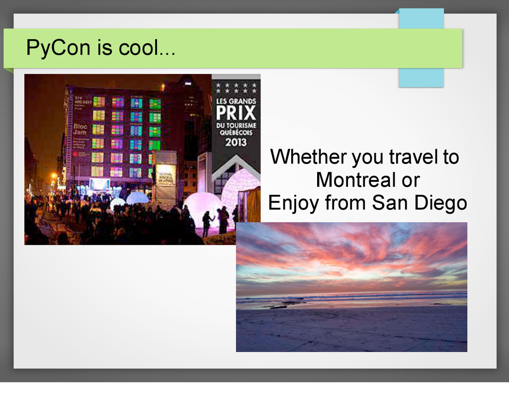 PyCon is cool... Whether you travel to Montreal...