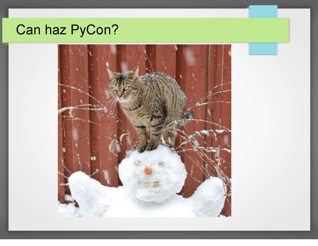 Can haz PyCon?
