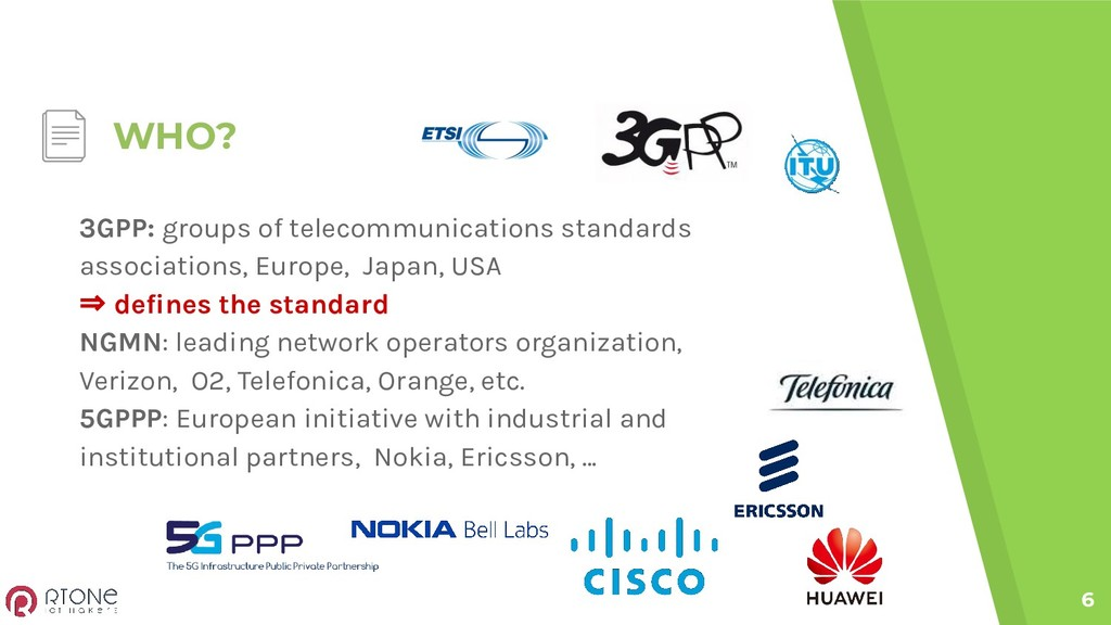 WHO? 6 3GPP: groups of telecommunications stand...