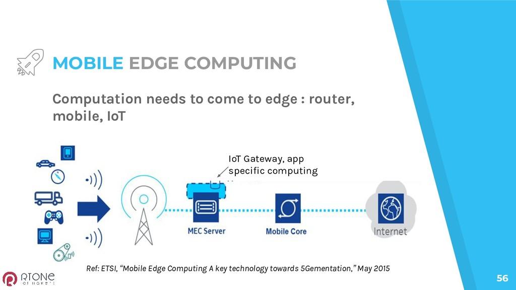 56 MOBILE EDGE COMPUTING Computation needs to c...